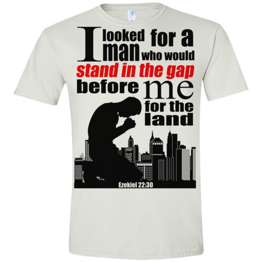 Ezekiel 22:30 Men's T-Shirt | I looked for a man who would stand in the gap before me for the land.