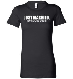 $19.95 – Funny Wedding announcement Family Shirts: Just Married, so far so good Lady T-Shirt