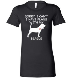 $19.95 – Sorry, I Can't. I Have Plans With My Beagle Dog Funny Dog Tee Shirts Lady T-Shirt