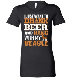 $19.95 – I Just Want To Drink Beer And Hang With My Beagle Shirts Funny Dog Lover Lady T-Shirt