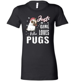 $19.95 – Dog Lovers Shirts Just a Girl Who Loves Pugs Lady T-Shirt
