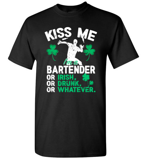Kiss Me I'm A Bartender Or Irish Or Drunk Or Whatever Funny St Patricks Day T-Shirts