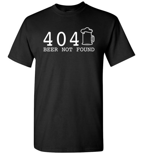 404 Beer Not Found T-Shirts Funny St. Patricks Day Troll Gift