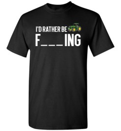 $18.95 – Funny Farmer Gift Shirts I'd Rather Be Farming T-Shirt