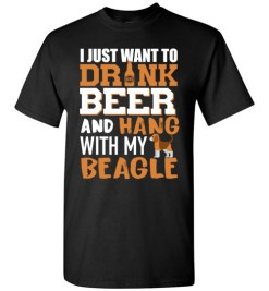 $18.95 – I Just Want To Drink Beer And Hang With My Beagle Shirts Funny Dog Lover T-Shirt