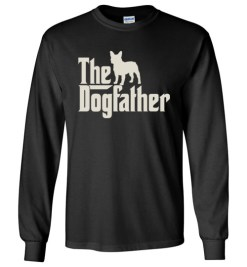 $23.95 – The Dogfather French Bulldogs Shirts Funny Dog Dad Long Sleeve T-Shirt
