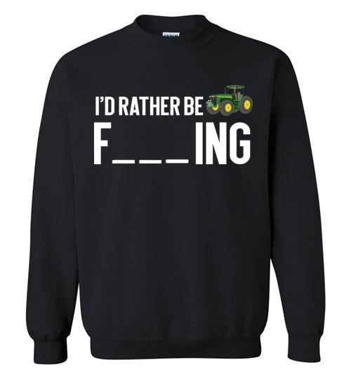 $29.95 – Funny Farmer Gift Shirts I'd Rather Be Farming Sweatshirt