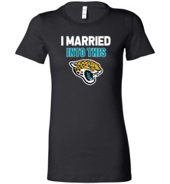 $19.95 – I Married Into This Jacksonville Jaguars Funny Football NFL Lady T-Shirt