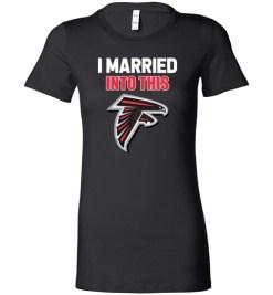 $19.95 – I Married Into This Atlanta Falcons Funny Football NFL Lady T-Shirt