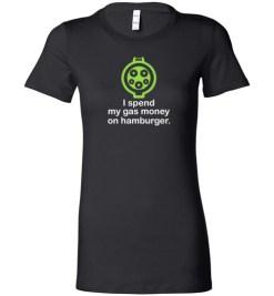 $19.95 – I Spend My Gas Money on Hamburger T-Shirts EV Funny Gift Lady T-Shirt