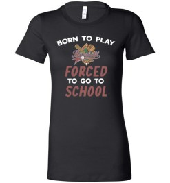 $19.95 – Born To Play Baseball Force To Go To School Funny Baseball Lady T-Shirt