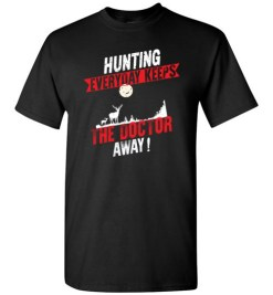 $18.95 – Hunting Every Day Keeps The Doctor Away Funny Hunting T-Shirt