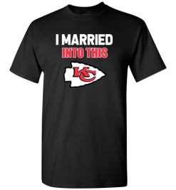 $18.95 – I Married Into This Kansas City Chiefs Funny Football NFL T-Shirt