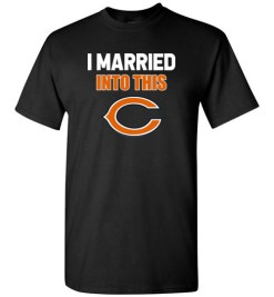 $18.95 – I Married Into This Chicago Bears Funny Football NFL T-Shirt