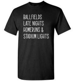 $18.95 – Ballfields Late Nights Homeruns & Stadium Lights Funny Baseball T-Shirt