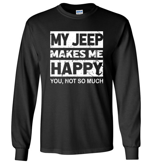 $23.95 – My Jeep Makes Me Happy, You Not So Much T-Shirts Funny Jeep Lovers Gift Long Sleeve T-Shirt