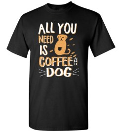 $18.95 – All you need is coffee and Dog funny T-shirts for Dogs lovers T-Shirt
