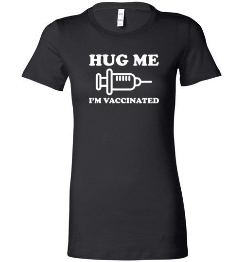$19.95 – Hug me I'm Vaccinated Funny Lady T-Shirt