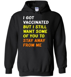$32.95 – Got Vaccinated Funny Vaccine Humor Joke Social Distancing funny Hoodie
