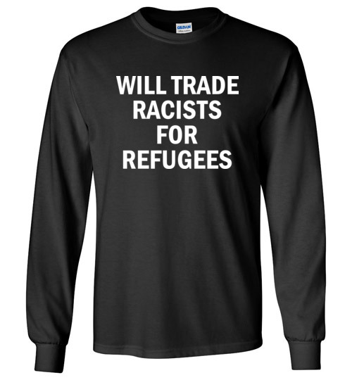 $23.95 – Will Trade Racist for Refugees Social funny Long Sleeve T-shirt