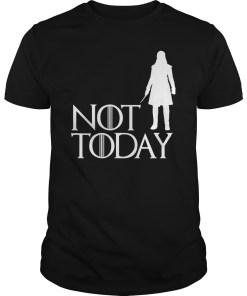 Arya Not Today Shirts