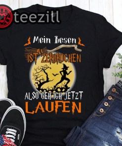 Mein besen ist zerbrochen also geh ich jetzt laufen halloween shirt
