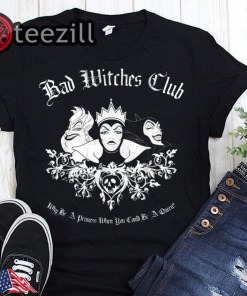 Queen Disney villains bad witches club why be a princess when you can be a women's shirt