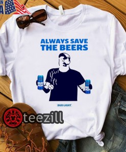 Always save the beers bud light shirt limited edition tee