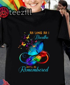Butterfly As long as I breathe you'll be remembered tshirts