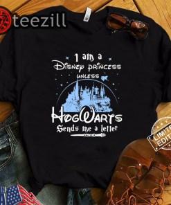 Nice I Am A Disney Princess Unless Hogwarts Sends Me A Letter Shirt