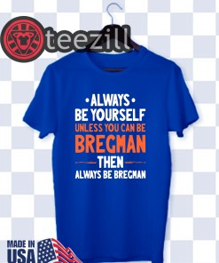 Always be yourself unless you can be Bregman then always be Bregman shirts