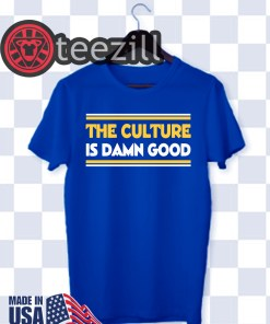 The Culture Is Damn Good Blue TShirts