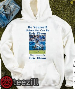 Be Yourself Unless You Can Be Eric Ebron - Limited Edition Tee