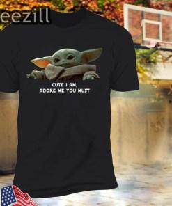 Baby Yoda Cute I Am Adore Me You Must Shirt