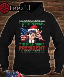Best Trump Ugly Christmas USA I'm Still Your President T-Shirt
