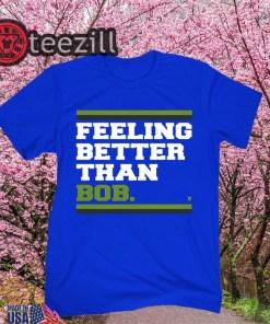 Feeling Better Than Bob Shirts