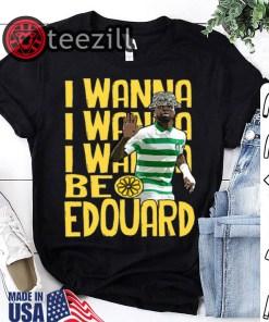 I Wanna I Wanna I Wanna Be Edouard Tshirt
