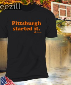 Pittsburgh Started It Shirt Limited Edition Officiall