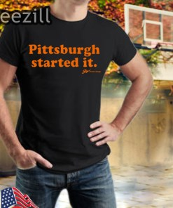 Pittsburgh Started It TShirt Limited Edition Officiall