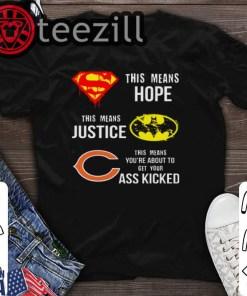 Chicago Bears Superman means hope Batman justice your ass kicked t-shirt