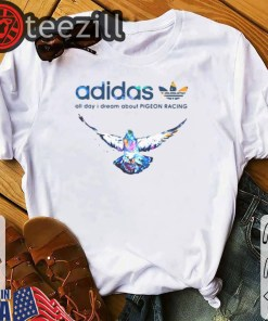 Adidas logo All day I dream about Pigeon Racing Tshirt