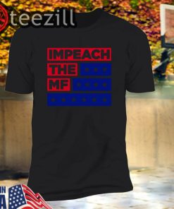 Impeach The Mf Shirt Impeach Donald Trump T-Shirt
