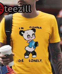 WOMEN'S I'M GONNA DIE LONELY TSHIRT