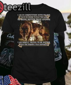 Wolf I am simply trying to be better than the person I was yesterday tee
