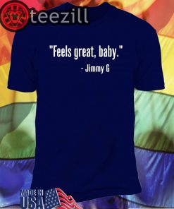 """Feels great, baby."" Shirt - Jimmy G T Shirts"