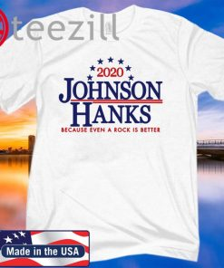 2020 Johnson Hanks Because Even A Rock Is Better TShirts