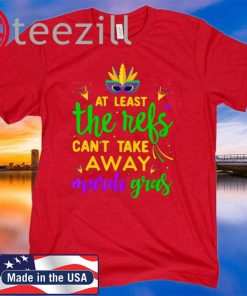 At Least The Refs Cant Take Away Mardi Gras T-Shirt