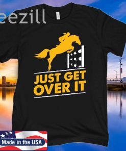 Just Get Over It TShirt