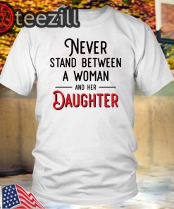 Never stand between a woman and her son mother day t-shirt