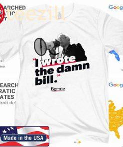 BERNIE SANDER I WROTE THE DAMN BILL 2020 SHIRT